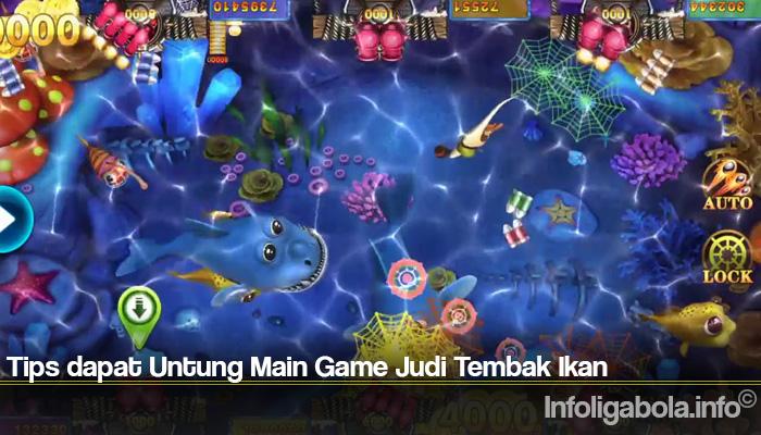 Tips dapat Untung Main Game Judi Tembak Ikan