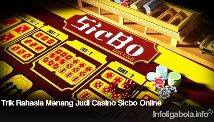 Trik Rahasia Menang Judi Casino Sicbo Online
