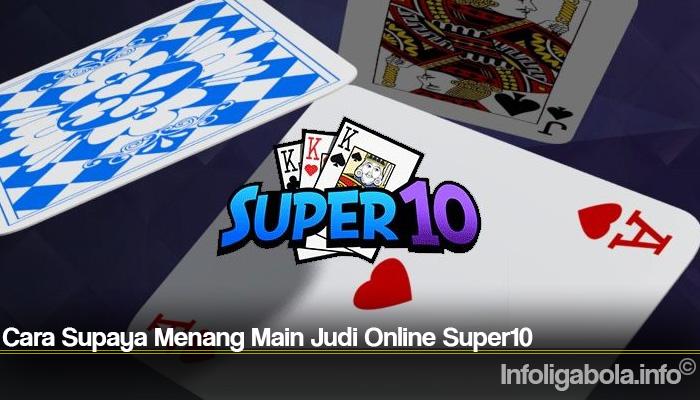 Cara Supaya Menang Main Judi Online Super10