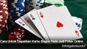 Cara Untuk Dapatkan Kartu Bagus Pada Judi Poker Online