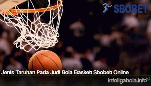 Jenis Taruhan Pada Judi Bola Basket Sbobet Online