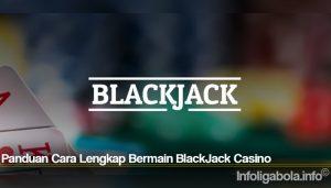 Panduan Cara Lengkap Bermain BlackJack Casino