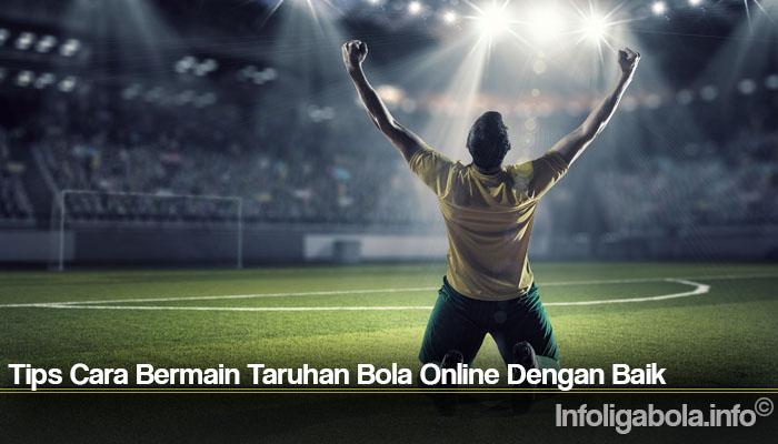Tips Cara Bermain Taruhan Bola Online Dengan Baik