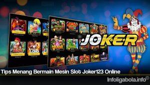 Tips Menang Bermain Mesin Slot Joker123 Online