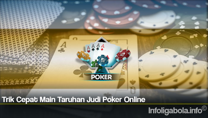 Trik Cepat Main Taruhan Judi Poker Online