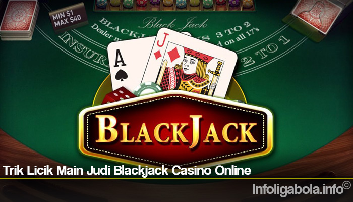 Trik Licik Main Judi Blackjack Casino Online
