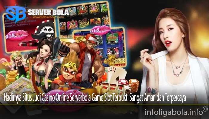 Hadirnya Situs Judi Casino Online Serverbola Game Slot Terbukti Sangat Aman dan Terpercaya