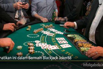 Perhatikan ini dalam Bermain Blackjack Joker88