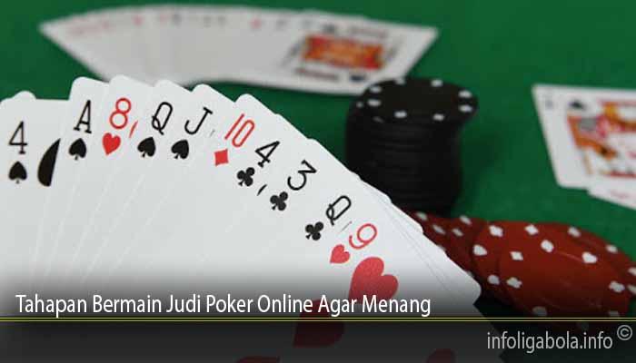 Tahapan Bermain Judi Poker Online Agar Menang
