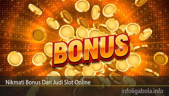 Nikmati Bonus Dari Judi Slot Online